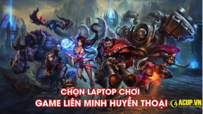Laptop chơi Liên Minh Huyền Thoại giá siêu rẻ|LOL max setting